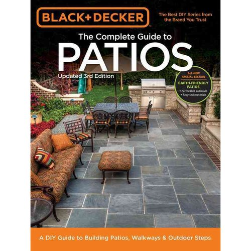 Complete Guide to Patios: A DIY Guide to Building Patios, Walkways & Outdoor Steps