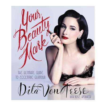 Your Beauty Mark : The Ultimate Guide to Eccentric Glamour - Dita Von Teese Halloween