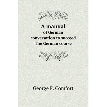 - A Manual of German Conversation to Succeed the German Course