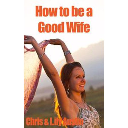 How to Be a Good Wife - The Ultimate Guide to Keep Your Marriage and Your Man Happy - eBook - Good Husband And Wife Halloween Costumes