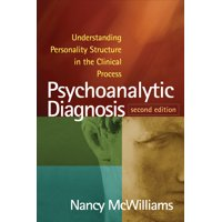 Psychoanalytic Diagnosis, Second Edition : Understanding Personality Structure in the Clinical Process