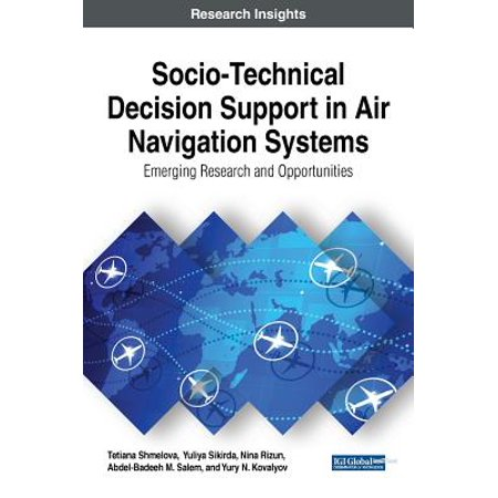 Socio-Technical Decision Support in Air Navigation Systems : Emerging Research and Opportunities ()