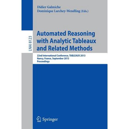 Automated Reasoning with Analytic Tableaux and Related Methods: 22nd International Conference, Tableaux 2013,... by
