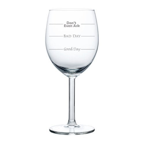 10 oz Wine Glass Funny Good Day Bad Day Don't Even Ask,MIP by