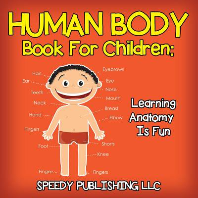 Human Body Book For Children: Learning Anatomy Is (Best Way To Learn Anatomy)