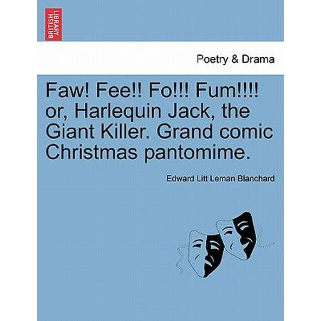Faw! Fee!! Fo!!! Fum!!!! Or, Harlequin Jack, the Giant Killer. Grand Comic Christmas (Fee Fi Fo Fum Jack And The Beanstalk)