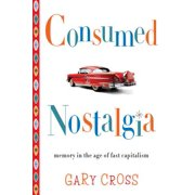 Consumed Nostalgia : Memory in the Age of Fast Capitalism