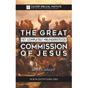 The Great Yet Completely Misunderstood Commission of Jesus - eBook