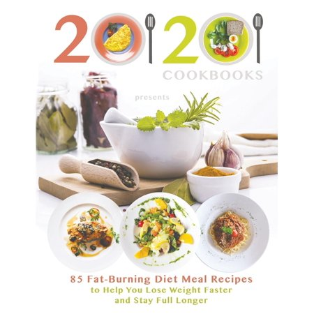 20/20 Cookbooks Presents: 85 Fat-Burning Diet Meal Recipes to Help You Lose Weight Faster and Stay Full Longer (Dear God Please Help Me Lose Weight)