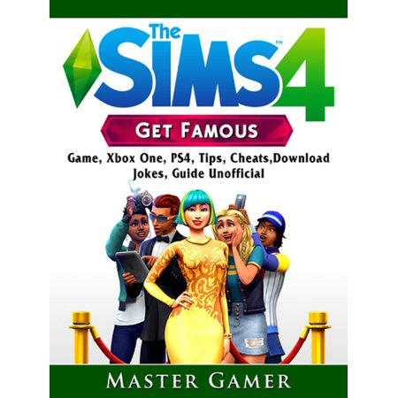 The Sims 4 Get Famous Game, Xbox One, PS4, Tips, Cheats, Download, Jokes, Guide Unofficial -