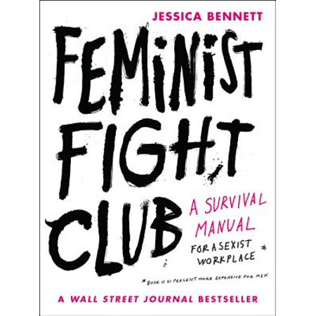 Feminist Fight Club : A Survival Manual for a Sexist