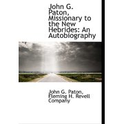 John G. Paton, Missionary to the New Hebrides : An Autobiography