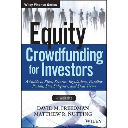 Equity Crowdfunding For Investors  A Guide To Risks  Returns  Regulations  Funding Portals  Due Diligence  And Deal Terms