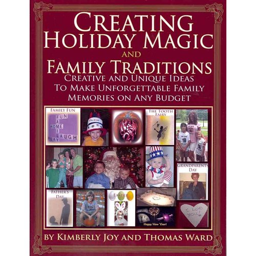 Creating Holiday Magic & Family Traditions: Creative and Unique Ideas to Make Unforgettable Family Memories on Any Budget