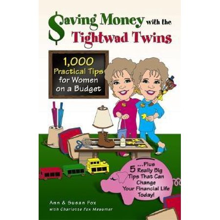 Saving Money with the Tightwad Twins : More Than 1,000 Practical Tips for Women on a Budget...Plus 5 Really Big Tips That Can Change Your Financial Life Today!