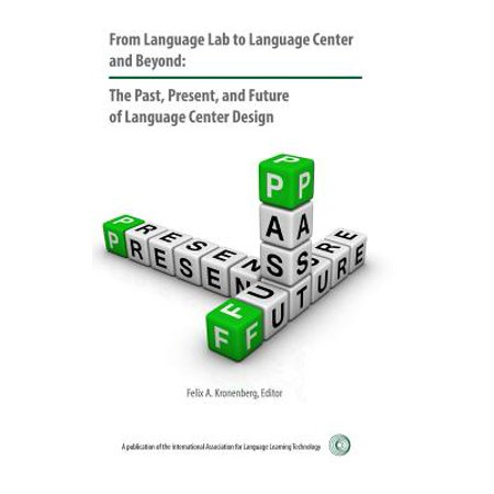 From Language Lab to Language Center and Beyond : The Past, Present, and Future of Language Center Design
