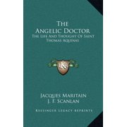 The Angelic Doctor : The Life and Thought of Saint Thomas Aquinas