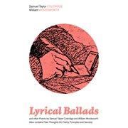 Lyrical Ballads and other Poems by Samuel Taylor Coleridge and William Wordsworth (Also contains Their Thoughts On Poetry Principles and Secrets) - eBook