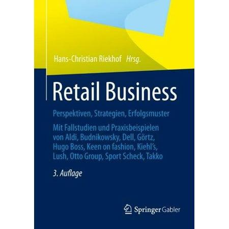 Retail Business  Perspektiven  Strategien  Erfolgsmuster  Mit Fallstudien Und Praxisbeispielen Von Aldi  Budnikowsky  Dell  Grtz  Hugo Boss  Keen On Fashion  Kiehls