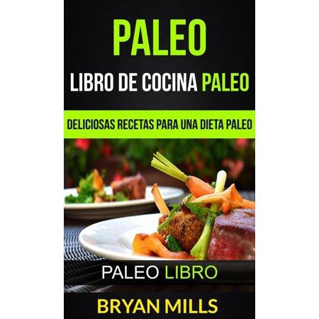 Paleo: Libro de Cocina Paleo: Deliciosas Recetas para una Dieta Paleo (Paleo Libro) - eBook