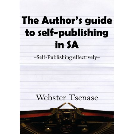 The Author's Guide To Self-Publishing In South Africa - (Ideas For Home Business In South Africa)
