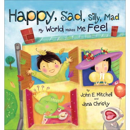 Happy, Sad, Silly, Mad : My World Makes Me Feel