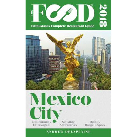 Mexico City - 2018 - The Food Enthusiast's Complete Restaurant (Best Food In Mexico City)