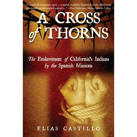 A Cross of Thorns : The Enslavement of California's Indians by the Spanish Missions Crown Of Thorns Cross