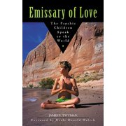 Emissary of Love: The Psychic Children Speak to the World : The Psychic Children Speak to the World