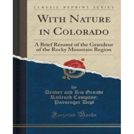 With Nature In Colorado  A Brief Resume Of The Grandeur Of The Rocky Mountain Region  Classic Reprint