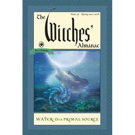 The Witches' Almanac: Issue 36, Spring 2017 to 2018 : Water: Our Primal Source - Cold Spring Halloween 2017