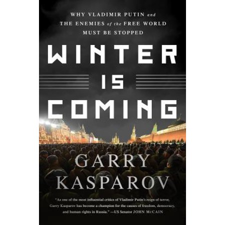 Winter Is Coming  Why Vladimir Putin And The Enemies Of The Free World Must Be Stopped