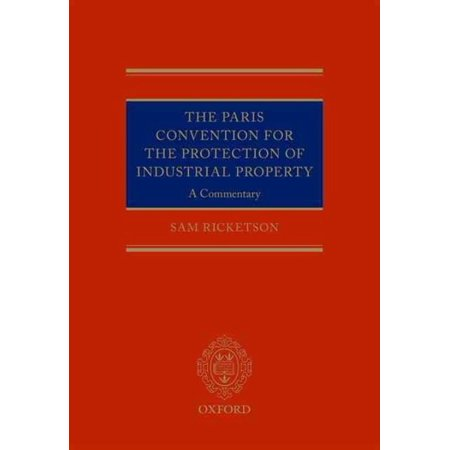 The Paris Convention For The Protection Of Industrial Property  A Commentary