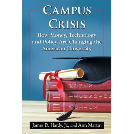 Campus Crisis  How Money  Technology And Policy Are Changing The American University