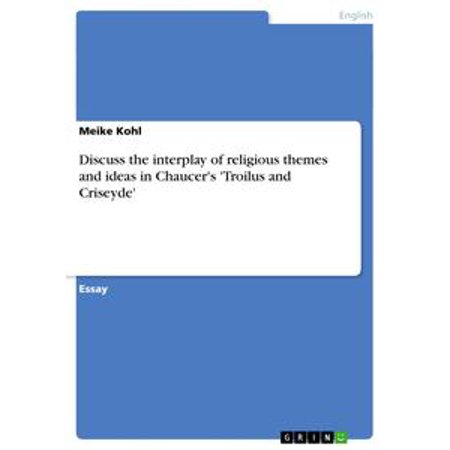 Discuss the interplay of religious themes and ideas in Chaucer's 'Troilus and Criseyde' - eBook (Themed Ideas)