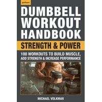 Dumbbell Workout Handbook: Strength and Power: 100 Workouts to Build Muscle, Add Strength and Increase Performance (Paperback)