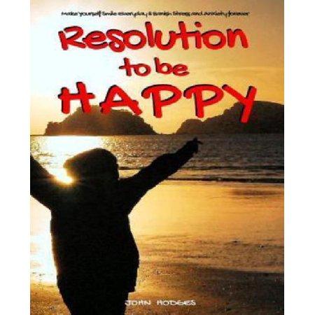 Résolution pour être heureux- Chassez le stress et l'anxiété Forever - 30 Actions proactive Self Help pour améliorer votre