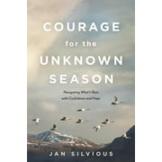 Courage for the Unknown Season : Navigating What's Next with Confidence and Hope