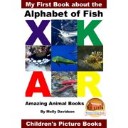 My First Book about the Alphabet of Fish: Amazing Animal Books - Children's Picture Books - eBook