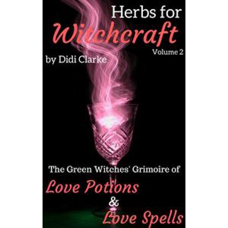 Herbs for Witchcraft: The Green Witches' Grimoire of Love Potions and Love Spells - eBook - Witch Potion Ingredients Halloween