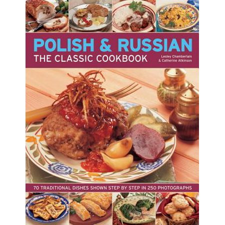Polish & Russian: The Classic Cookbook : 70 Traditional Dishes Shown Step by Step in 250 Photographs