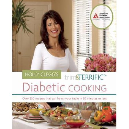 Holly Cleggs Trim   Terrific Diabetic Cooking  Over 250 Recipes That Can Be On Your Table In 30 Minutes Or Less