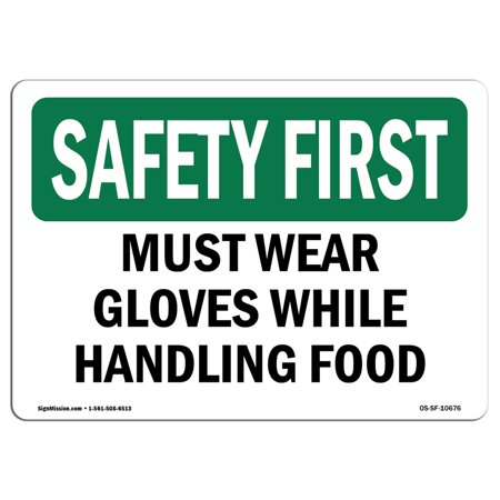 OSHA SAFETY FIRST Sign - Must Wear Gloves While Handling Food  | Choose from: Aluminum, Rigid Plastic or Vinyl Label Decal | Protect Your Business, Work Site, Warehouse & Shop Area | Made in the USA