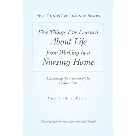 Five Things I'Ve Learned About Life from Working in a Nursing Home - eBook