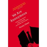 We Are Anonymous : Inside the Hacker World of LulzSec, Anonymous, and the Global Cyber Insurgency
