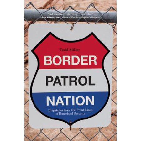 Border Patrol Nation : Dispatches from the Front Lines of Homeland Security