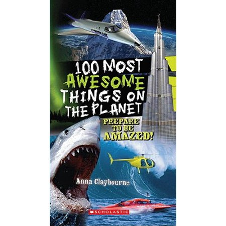 100 Most Awesome Things on the Planet (The Most Awesome Thing In The World)