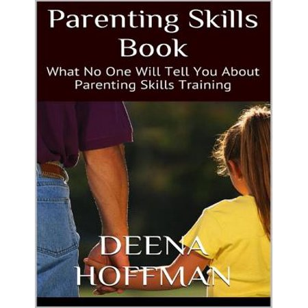 Parenting Skills Book: What No One Will Tell You About Parenting Skills Training - (Will Training)