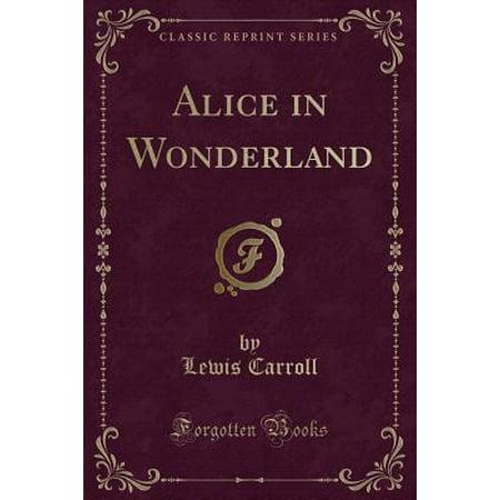 Alice in Wonderland (Classic Reprint) - Classic Alice In Wonderland