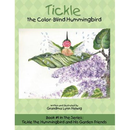 Tickle the Color-Blind Hummingbird : Book #1 in the Series: Tickle the Hummingbird and His Garden - Hummingbird Series